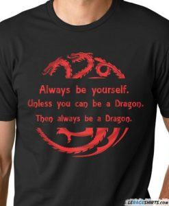 always be a dragon game of thrones t shirt for guys