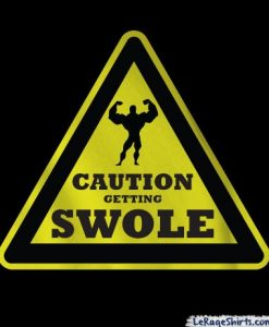 caution getting swole gym shirt
