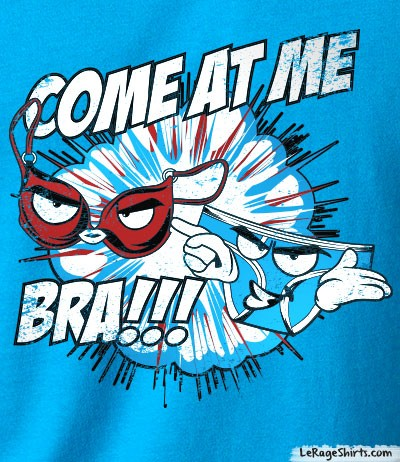come at me bra bro t-shirt
