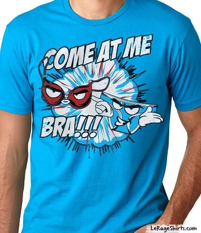 come at me bro bra shirt guys
