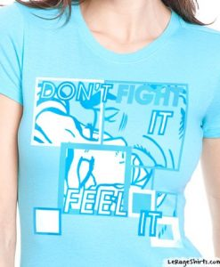 dont fight feel it sexy ladies t-shirt