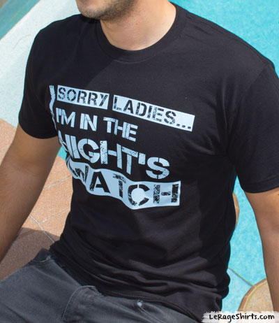 Awesome Sorry Ladies I'm in the Night's Watch Shirt