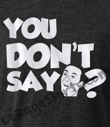 nicolas cage you dont say meme t-shirt