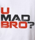 u mad bro shirt