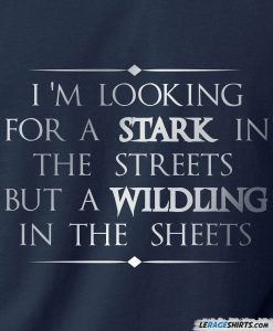 im-looking-for-a-stark-in-the-streets-but-a-wildling-in-the-sheets-shirt