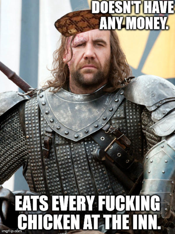 scumbag sandor doesnt have any money eats every chicken at the inn