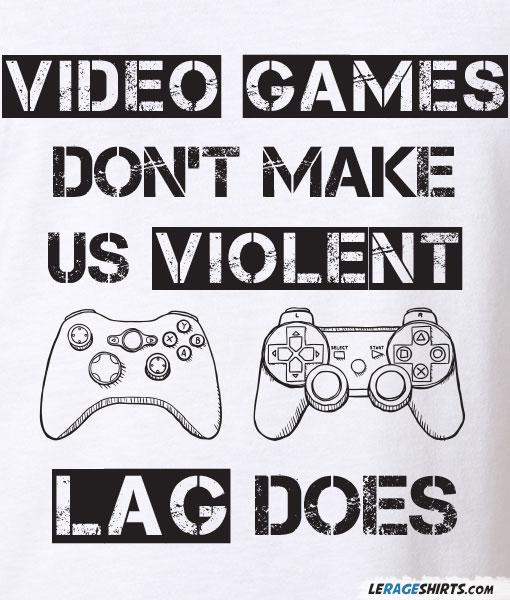 video-games-dont-make-us-violent-lag-does-shirt