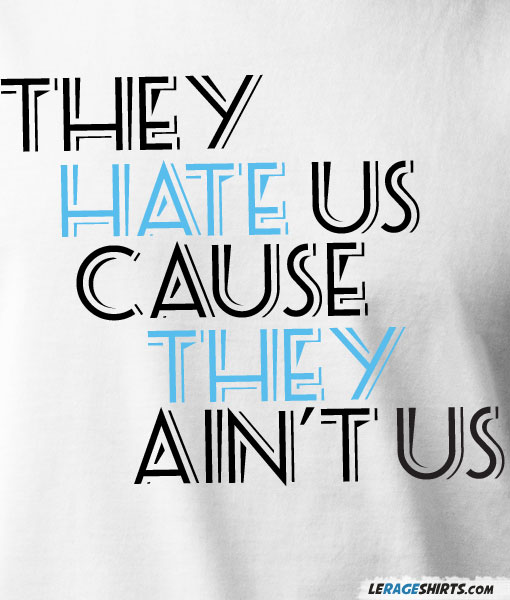 they-hate-us-cause-they-aint-us-shirt