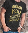 congratulation-you-played-your-self-shirt
