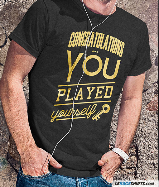 Congratulations You Played Yourself T Shirt