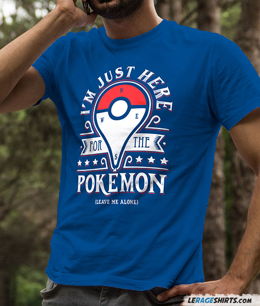 Guy's Pokemon Shirt I am just here for the pokemon