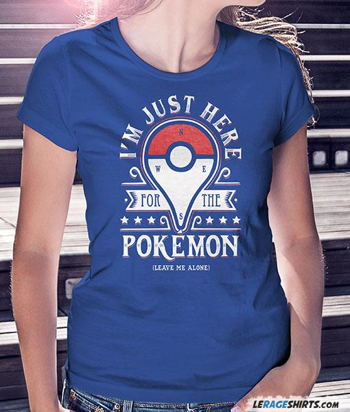 Women Pokemon Shirt I am just here for the pokemon Blue