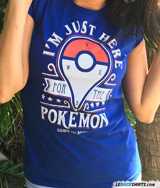 Pokemon Shirt I am just here for the pokemon Women