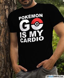 pokemon-go-is-my-cardio-t-shirt