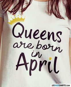 queens-are-born-in-april-shirt