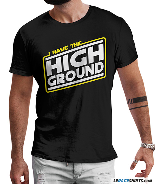I Have The High Ground Fan Star Wars Shirt By Lerage Shirts