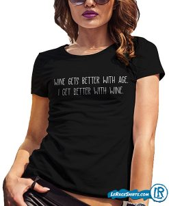 wine-gets-better-with-age-I-get-Better-with-wine-funny-shirt-for-adults-womens-lerage-shirts