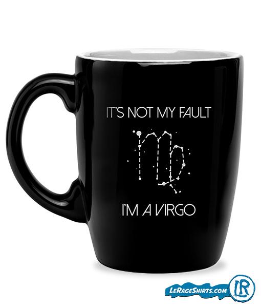 It S Not My Fault I M A Virgo Coffee Mug Birthday Gift By Lerage Shirts