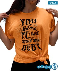 you-cant-scare-me-i-have-student-loan-debt-halloween-shirt-for-college-kids-lerage-shirts