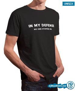 mens-lerage-in my defense no one stopped me shirt