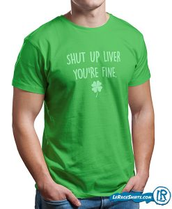 shut-up-liver-you're-fine-lerage-st-patricks-day-march-17th-party-shirt-lerage-shirts-mens
