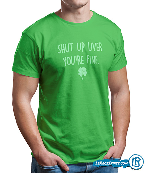3a2bd184 Shut Up Liver You're Fine St. Patrick's Day Shirt Drinking Party Tshirt ...