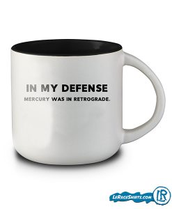 in-my-defense-mercury-was-in-retrograde-coffee-mug-lerage-shirts