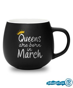 Mug Queens are Born in March