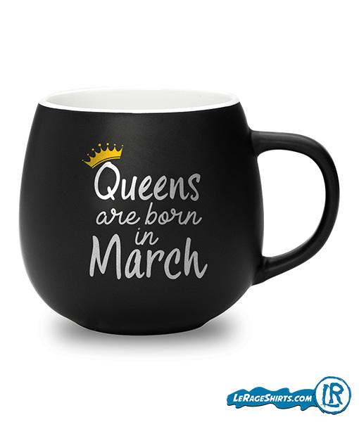 Mug Queens are Born in March
