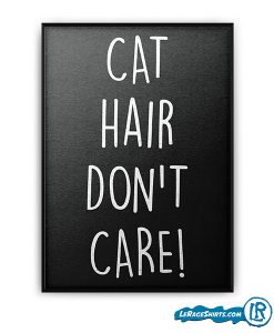 cat-hair-dont-care-pet-lover-gift-poster-print-lerage-shirts