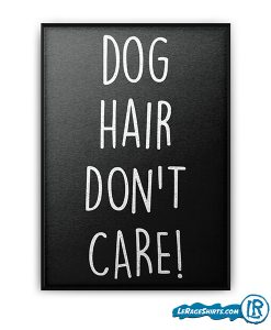 lerage-shirts-pet-lovers-gift-for-dog-mama-dog-hair-dont-care-poster
