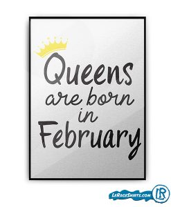 lerage-shirts-queens-are-born-in-february-poster-birthday-gift