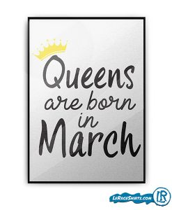 lerage-shirts-queens-are-born-in-march-birthday-gift-poster-print