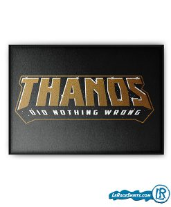 theanos-did-nothing-wrond-print-poster-lerage-shirts-guardians-of-the-galaxy-avengers