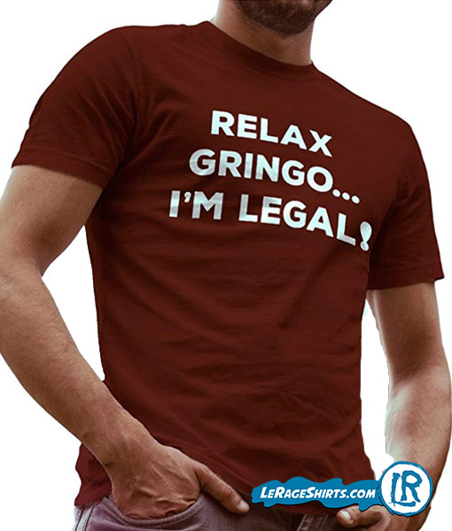 Relax Gringo Im Legal T Shirt Camiseta para regalo navidad de Lerage Shirts front size