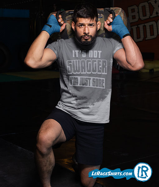 Sweat Activated T-Shirt Theme It's Not Swagger I'm Just Sore MMA Fighter